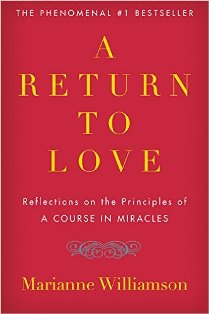 Recommended read: A Return to Love by Marianne Williamson