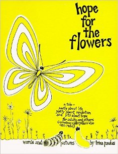 Recommended read: Hope for the Flowers by Trina Paulus