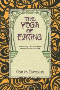 Recommended read: The Yoga of Eating by Charles Eisenstein