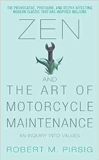 Recommended read: Zen and the Art of Motorcycle Maintenance by Robert M. Pirsig
