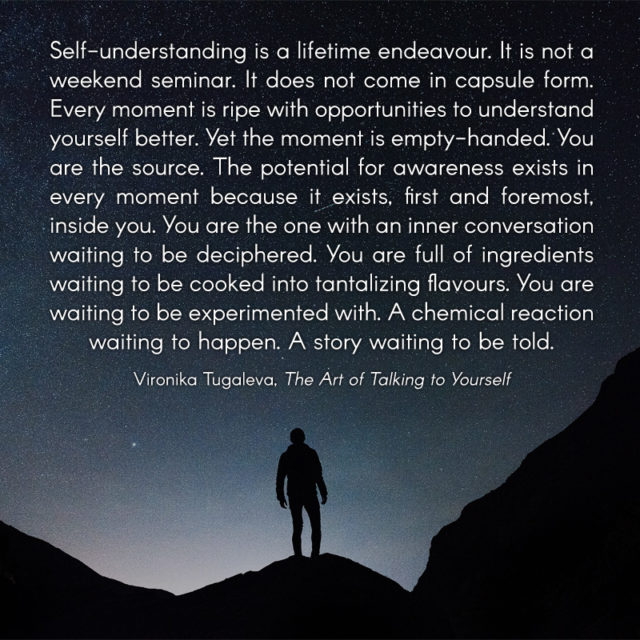 This quote is from The Art of Talking to Yourself. Start reading it at www.vironika.org/selftalk