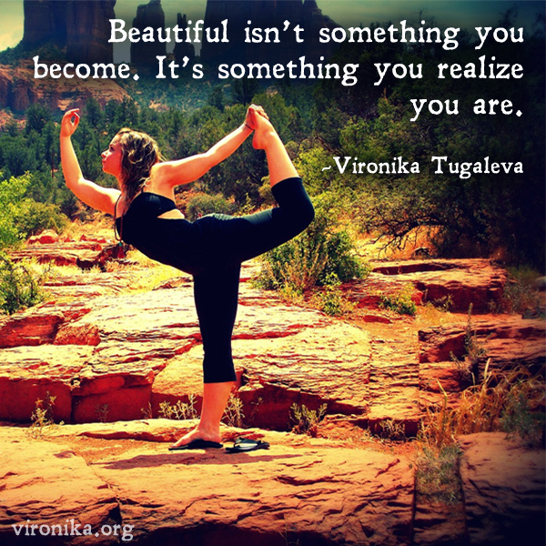 Beautiful isn't something you become. It's something you realize you are. Quote by Vironika Tugaleva.