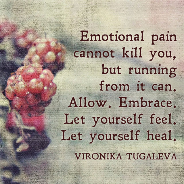 Emotional pain cannot kill you, but running from it can. Allow. Embrace. Let yourself feel. Let yourself heal. Quote by Vironika Tugaleva.
