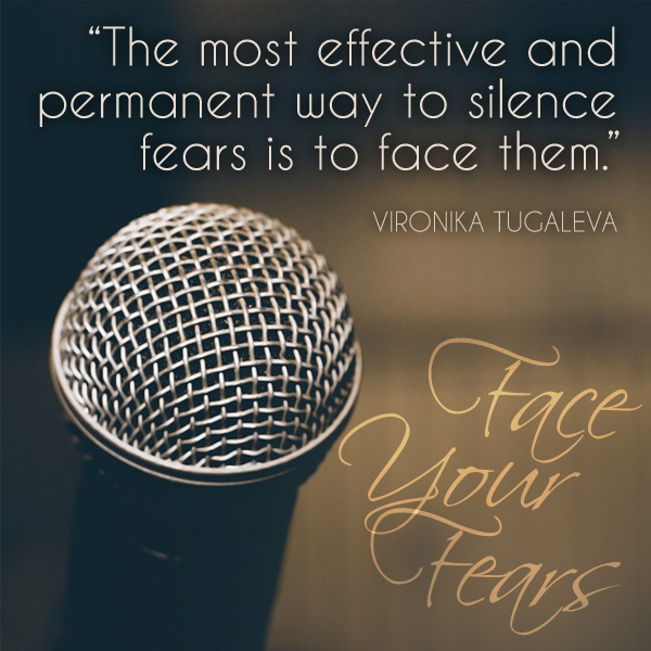 The most effective and permanent way to silence fears is to face them. Quote by Vironika Tugaleva.