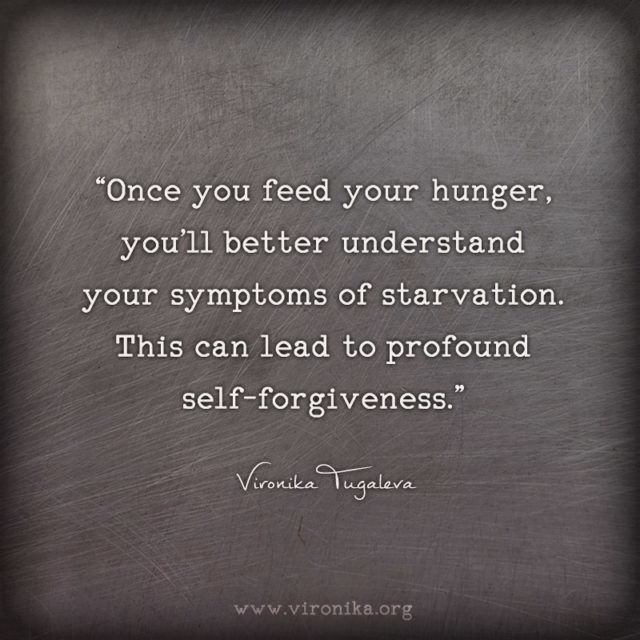 Once you feed your hunger, you'll better understand your symptoms of starvation. This can lead to profound self-forgiveness. Quote by Vironika Tugaleva from her book The Art of Talking to Yourself.