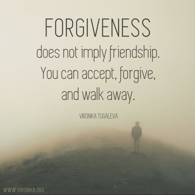 """""""Forgiveness does not imply friendship. You can accept, forgive, and walk away."""" ~Vironika Tugaleva"""