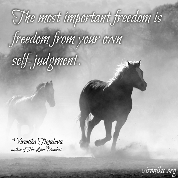 The most important freedom is freedom from your own self-judgment. Quote by Vironika Tugaleva.