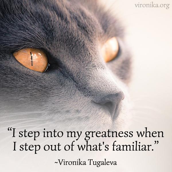 I step into my greatness when I step out of what's familiar. Quote by Vironika Tugaleva.