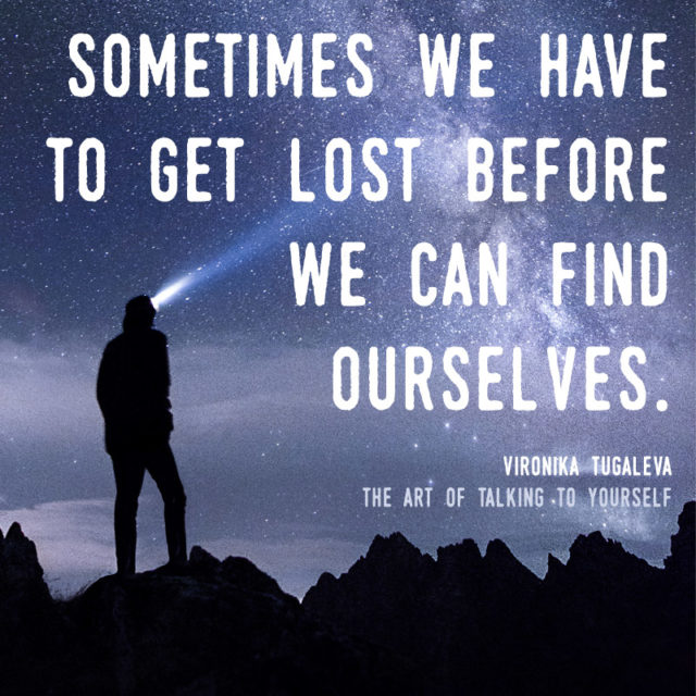 Sometimes we have to get lost before we can find ourselves. Quote by Vironika Tugaleva from her book The Art of Talking to Yourself.
