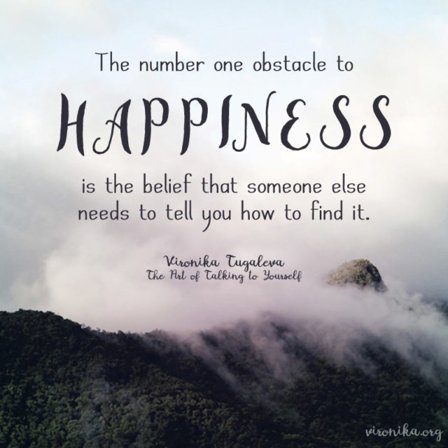 The number one obstacle to happiness is the belief that someone else needs to tell you how to find it. Quote by Vironika Tugaleva from her book The Art of Talking to Yourself.