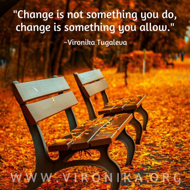 Change is not something you do. Change is something you allow. Quote by Vironika Tugaleva.