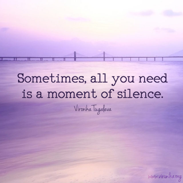 Sometimes, all you need is a moment of silence. Quote by Vironika Tugaleva.