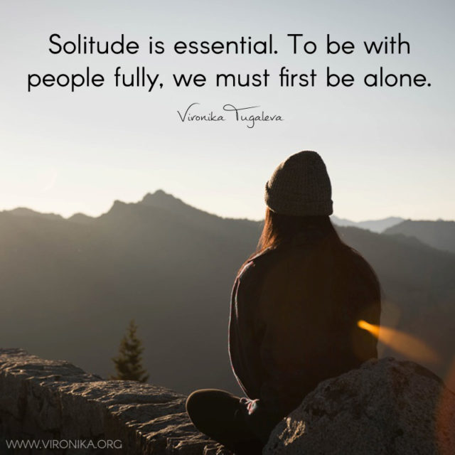 Solitude is essential. To be with people fully, we must first be alone. Quote by Vironika Tugaleva.