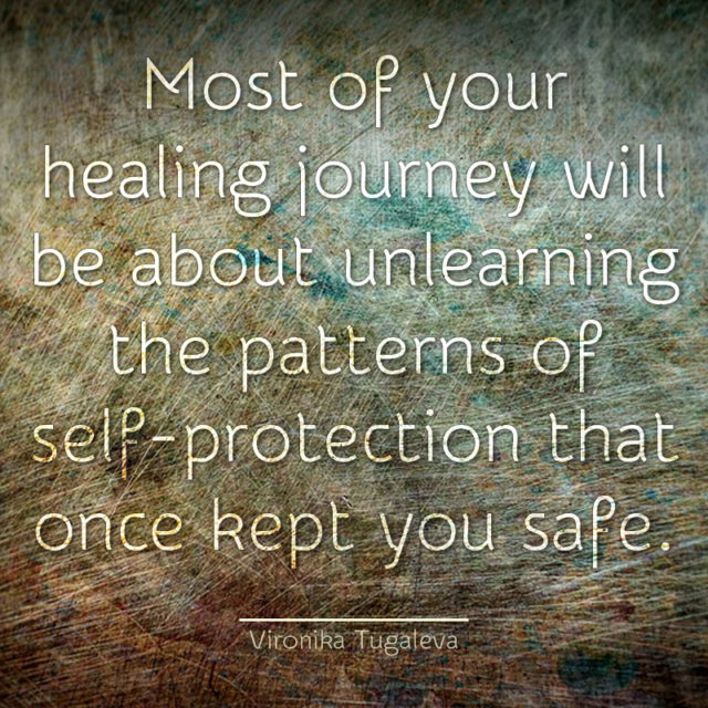 Most of your healing journey will be about unlearning the patterns of self-protection that once kept you safe. Quote by Vironika Tugaleva.