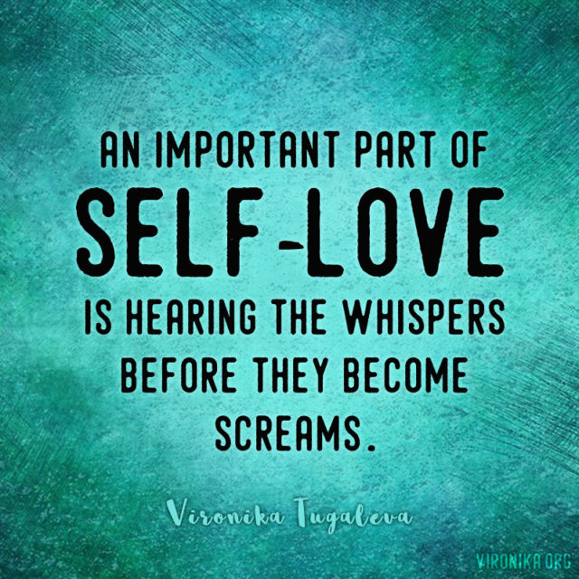 An important part of self-love is hearing the whispers before they become screams. Quote by Vironika Tugaleva.