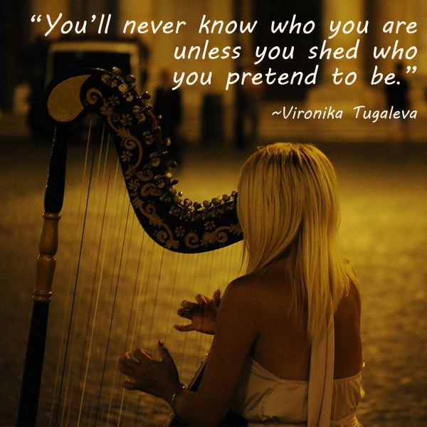 You'll never know who you are unless you shed who you pretend to be. Quote by Vironika Tugaleva.