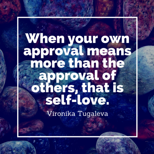 When your own approval means more than the approval of others, that is self-love. Quote by Vironika Tugaleva.