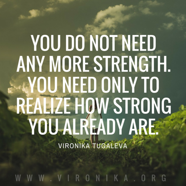 You do not need any more strength. You need only to realize how strong you already are. Quote by Vironika Tugaleva.