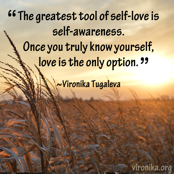 The greatest tool of self-love is self-awareness. Once you truly know yourself, love is the only option. Quote by Vironika Tugaleva.