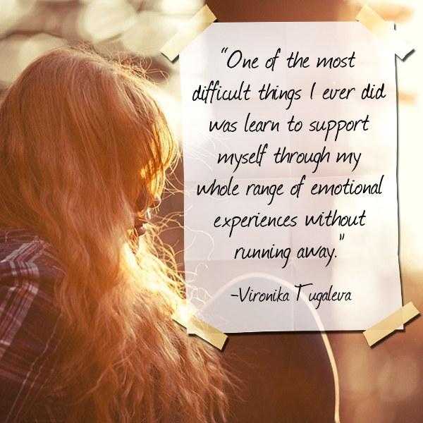 One of the most difficult things I ever did was learn to support myself through my whole range of emotional experiences without running away. Quote by Vironika Tugaleva.