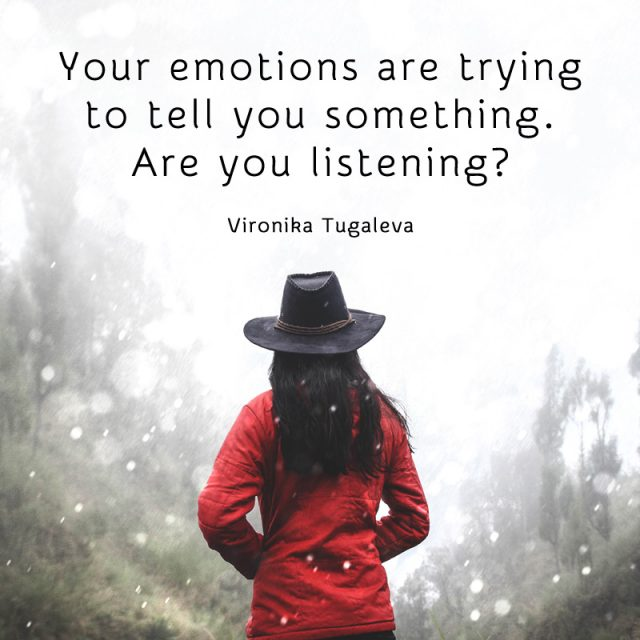 Your emotions are trying to tell you something. Are you listening? Quote by Vironika Tugaleva.