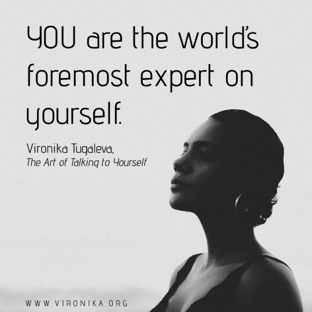 You are the world's foremost expert on yourself. Quote by Vironika Tugaleva from her book The Art of Talking to Yourself.