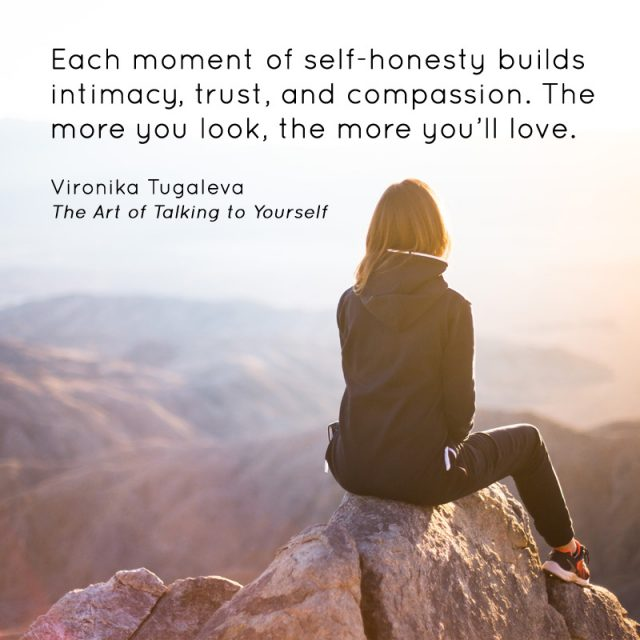 Each moment of self-honesty builds intimacy, trust, and compassion. The more you look, the more you'll love. Quote by Vironika Tugaleva from her book The Art of Talking to Yourself.
