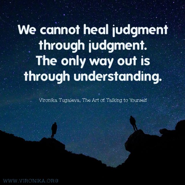 We cannot heal judgment through judgment. The only way out is through understanding. Quote by Vironika Tugaleva from her book The Art of Talking to Yourself.
