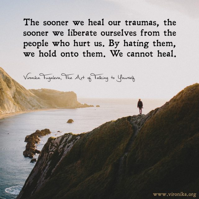 The sooner we heal our traumas, the sooner we liberate ourselves from the people who hurt us. By hating them, we hold onto them. We cannot heal. Quote by Vironika Tugaleva from her book The Art of Talking to Yourself.