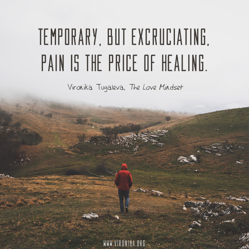 Temporary, but excruciating, pain is the price of healing. Quote by Vironika Tugaleva from her book The Love Mindset.