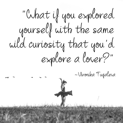 What if you explored yourself with the same wild curiosity that you'd explore a lover? Quote by Vironika Tugaleva.