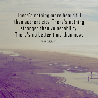 there's nothing more beautiful than authenticity. There's nothing stronger than vulnerability. There's no better time than now. Quote by Vironika Tugaleva.